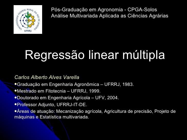 Pós-Graduação em Agronomia - CPGA-Solos                 Análise Multivariada Aplicada as Ciências Agrárias    Regressão li...