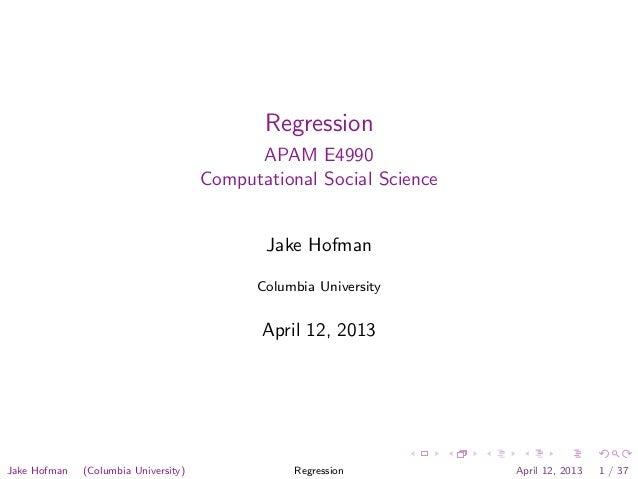 RegressionAPAM E4990Computational Social ScienceJake HofmanColumbia UniversityApril 12, 2013Jake Hofman (Columbia Universi...