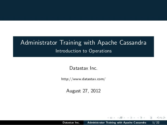 Administrator Training with Apache Cassandra Introduction to Operations Datastax Inc. http://www.datastax.com/ August 27, ...