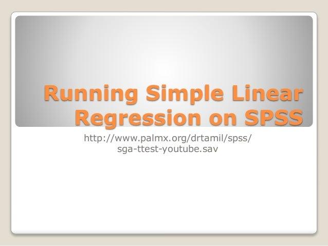 Running Simple Linear Regression on SPSS http://www.palmx.org/drtamil/spss/ sga-ttest-youtube.sav