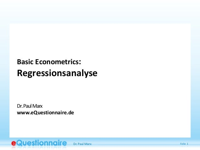 Basic Econometrics:  Regressionsanalyse  Dr. Paul Marx www.eQuestionnaire.de  Dr. Paul Marx  Folie 1