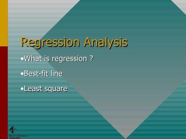 Regression Analysis <ul><li>What is regression ?  </li></ul><ul><li>Best-fit line </li></ul><ul><li>Least square </li></ul>
