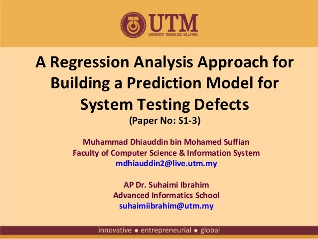 A Regression Analysis Approach for Building a Prediction Model for System Testing Defects (Paper No: S1-3)  Muhammad Dhiau...
