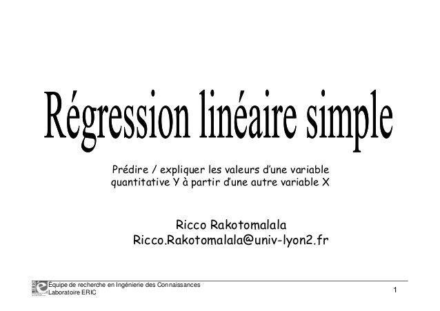 Équipe de recherche en Ingénierie des Connaissances Laboratoire ERIC 1 Prédire / expliquer les valeurs d'une variable quan...