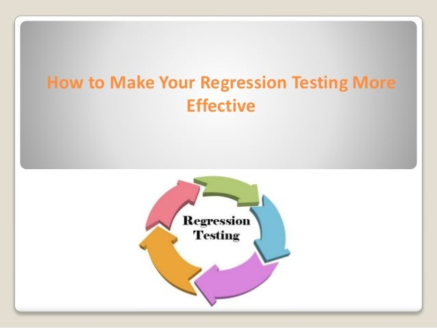 How to Make Your Regression Testing More Effective