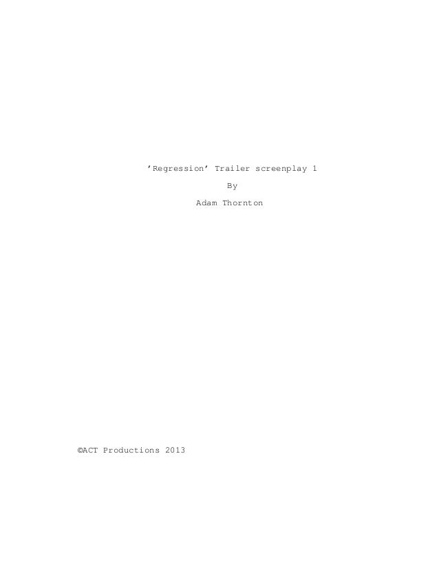 'Regression' Trailer screenplay 1 By Adam Thornton ©ACT Productions 2013