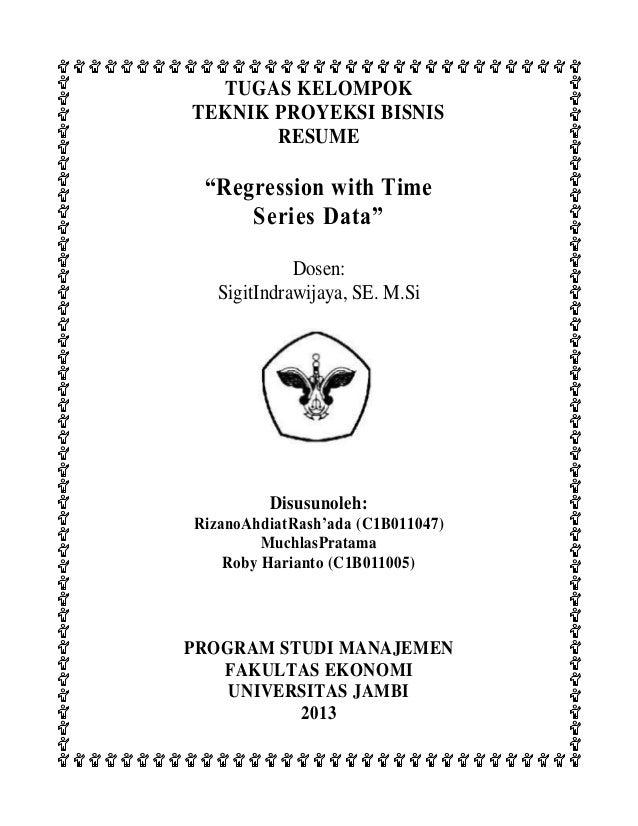 """TUGAS KELOMPOK TEKNIK PROYEKSI BISNIS RESUME  """"Regression with Time Series Data"""" Dosen: SigitIndrawijaya, SE. M.Si  Disusu..."""