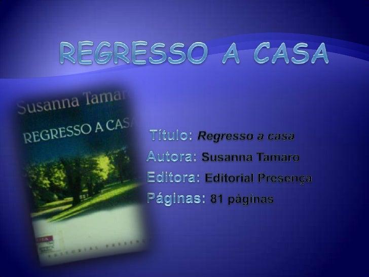 Regresso a casa Título: Regresso a casa Autora: Susanna Tamaro Editora: Editorial Presença Páginas: 81 páginas