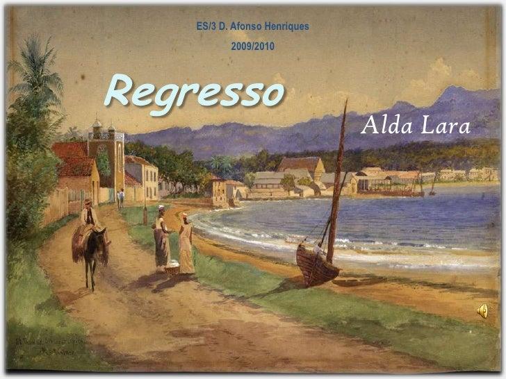 ES/3 D. Afonso Henriques<br />2009/2010<br />Regresso<br />Alda Lara<br />