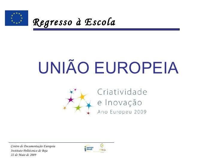 Regresso à Escola                       UNIÃO EUROPEIA    Centro de Documentação Europeia Instituto Politécnico de Beja 22...