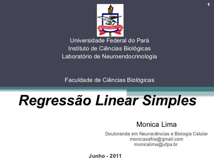 Monica Lima Doutoranda em Neurociências e Biologia Celular [email_address] monicalima@ufpa.br  Junho - 2011 Universidade F...