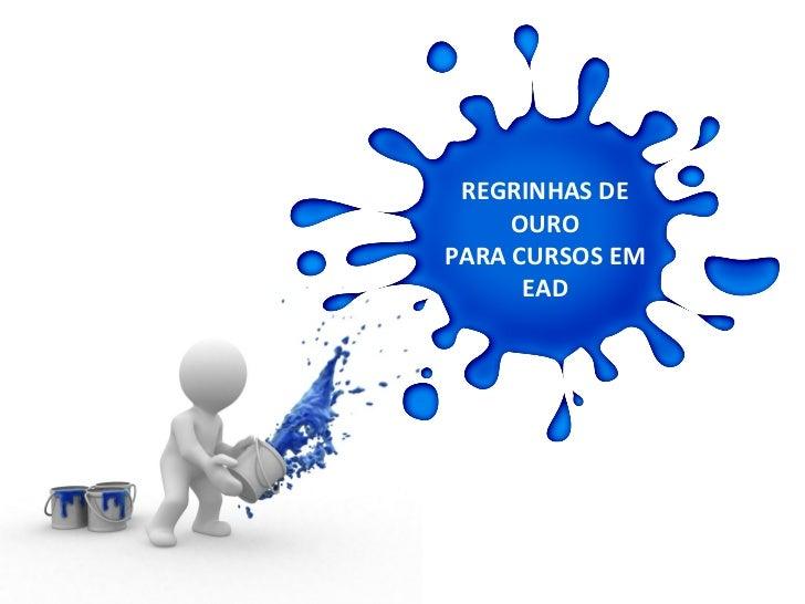 REGRINHAS DE     OUROPARA CURSOS EM      EAD