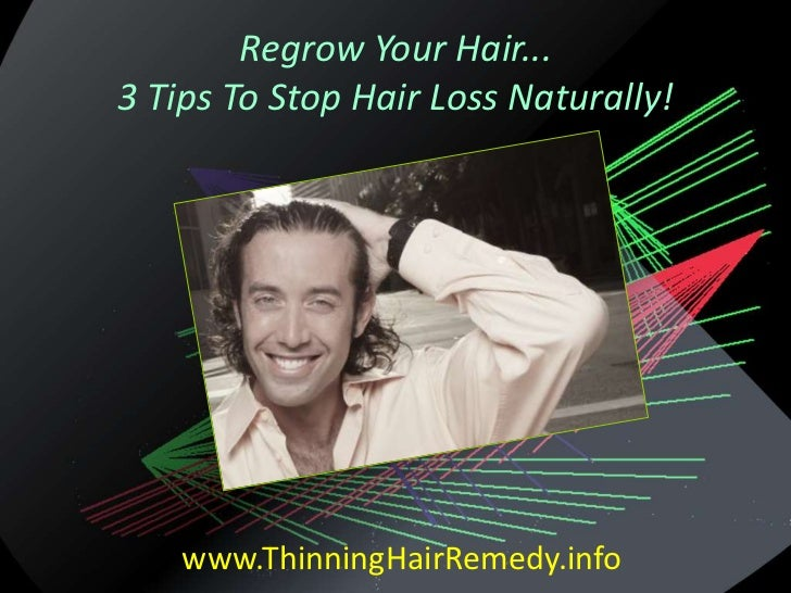 Regrow Your Hair...3 Tips To Stop Hair Loss Naturally!    www.ThinningHairRemedy.info