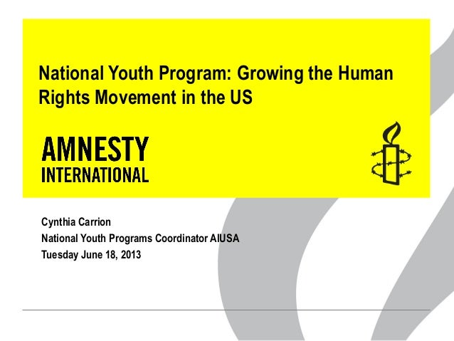 National Youth Program: Growing the Human Rights Movement in the US Cynthia Carrion National Youth Programs Coordinator AI...
