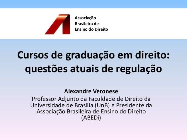 Cursos de graduação em direito: questões atuais de regulação Alexandre Veronese Professor Adjunto da Faculdade de Direito ...
