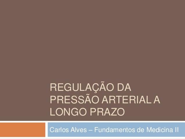 REGULAÇÃO DAPRESSÃO ARTERIAL ALONGO PRAZOCarlos Alves – Fundamentos de Medicina II