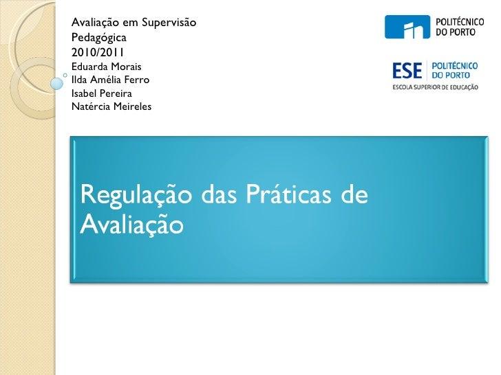 Avaliação em Supervisão Pedagógica 2010/2011 Eduarda Morais Ilda Amélia Ferro Isabel Pereira Natércia Meireles