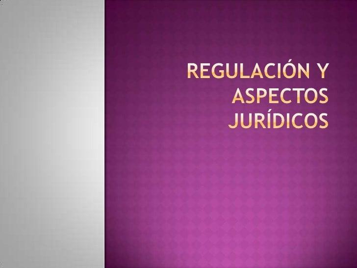 REGULACIÓN Y ASPECTOS JURÍDICOS<br />
