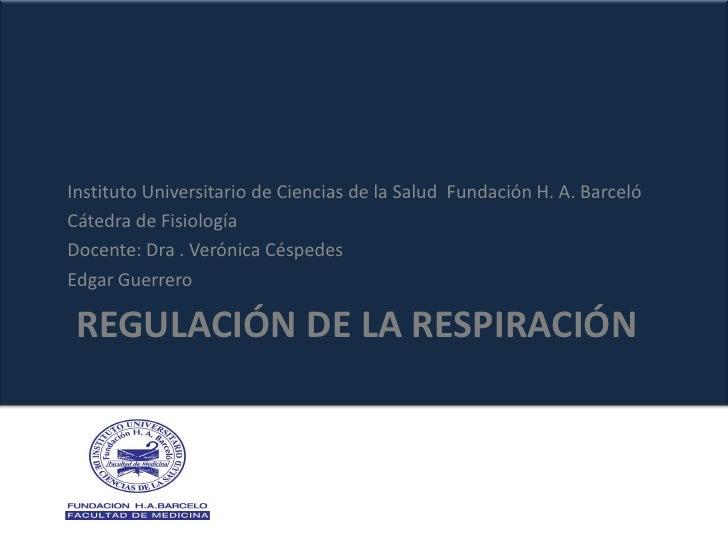 Instituto Universitario de Ciencias de la Salud Fundación H. A. BarcelóCátedra de FisiologíaDocente: Dra . Verónica Césped...