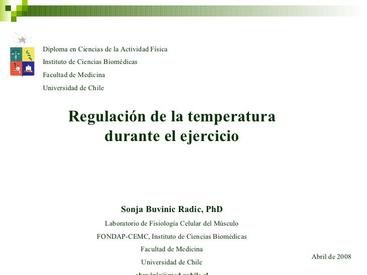 Regulación de la temperatura durante el ejercicio Sonja Buvinic Radic, PhD Laboratorio de Fisiología Celular del Músculo F...