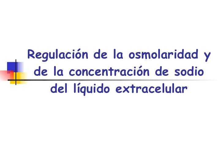 Regulación de la osmolaridad y de la concentración de sodio del líquido extracelular