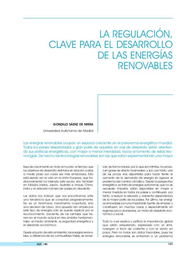 LA REGULACIÓN, CLAVE PARA EL DESARROLLO DE LAS ENERGÍAS RENOVABLES GONZALO SÁENZ DE MIERA Universidad Autónoma de Madrid L...