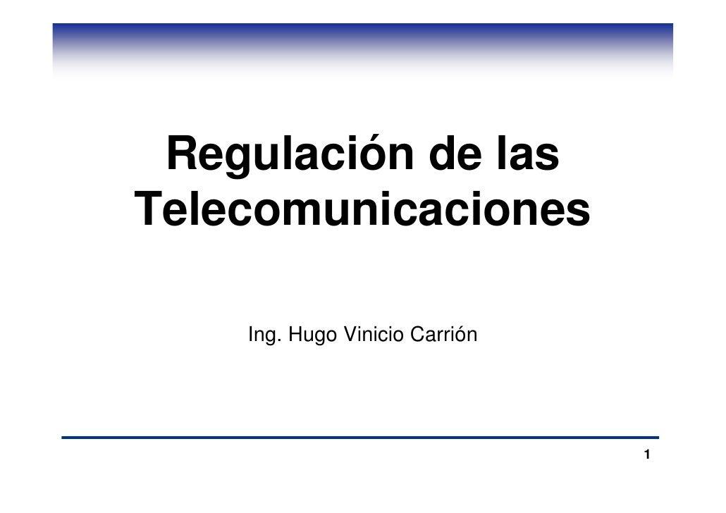 Regulación de las Telecomunicaciones      Ing. Hugo Vinicio Carrión                                     1