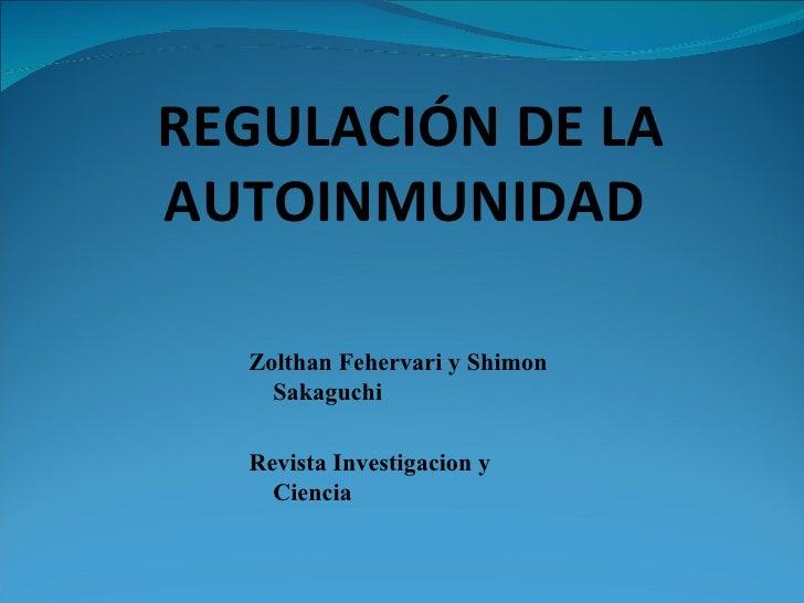 REGULACIÓN   DE LA AUTOINMUNIDAD   Zolthan Fehervari y Shimon Sakaguchi  Revista Investigacion y Ciencia