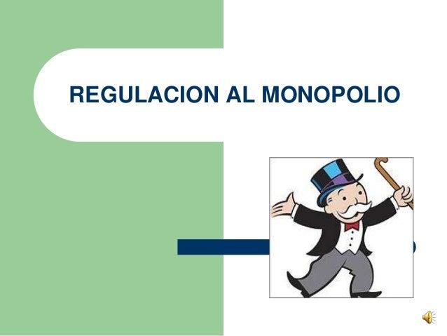 REGULACION AL MONOPOLIO