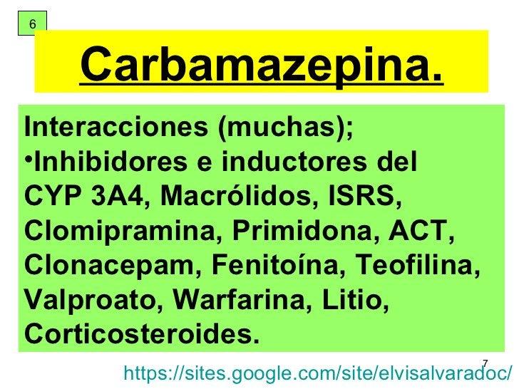 6 Carbamazepina. <ul><li>Interacciones (muchas); </li></ul><ul><li>Inhibidores e inductores del  CYP 3A4, Macrólidos, ISRS...