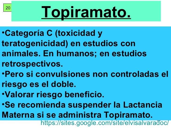 20 Topiramato. <ul><li>Categoría C (toxicidad y teratogenicidad) en estudios con animales. En humanos; en estudios retrosp...