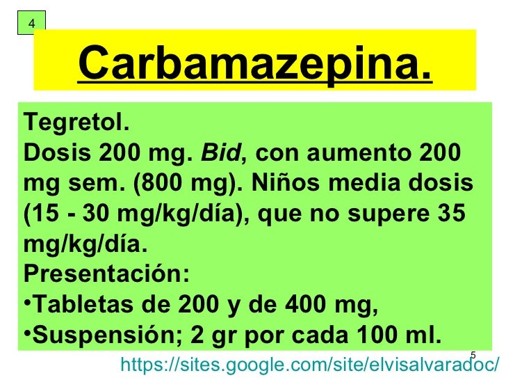 4 Carbamazepina. <ul><li>Tegretol.  </li></ul><ul><li>Dosis 200 mg.  Bid , con aumento 200 mg sem. (800 mg). Niños media d...