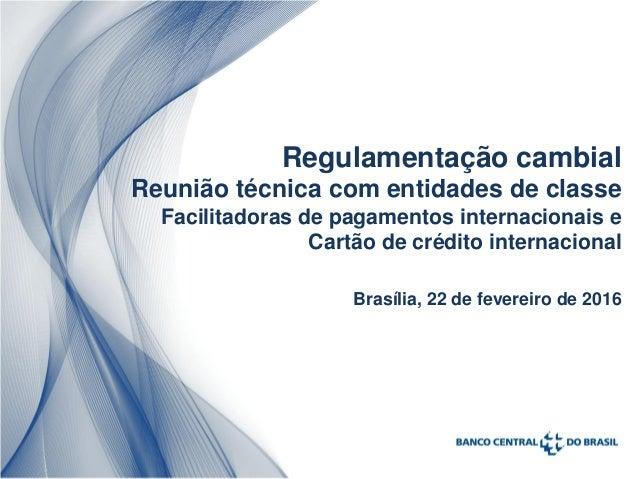Regulamentação cambial Reunião técnica com entidades de classe Facilitadoras de pagamentos internacionais e Cartão de créd...