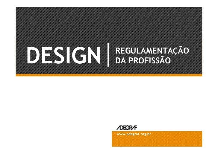 DESIGN   REGULAMENTAÇÃO         DA PROFISSÃO         www.adegraf.org.br