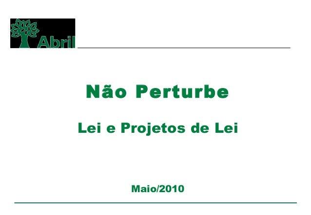 Não PerturbeLei e Projetos de LeiMaio/2010