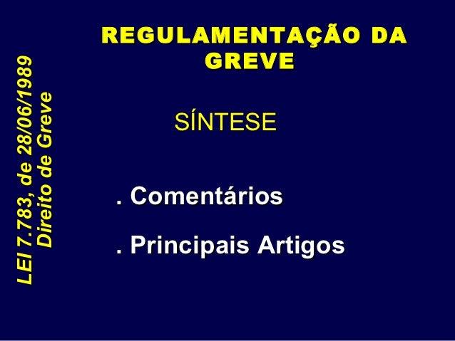 REGULAMENTAÇÃO DA                                 GREVELEI 7.783, de 28/06/1989    Direito de Greve                       ...