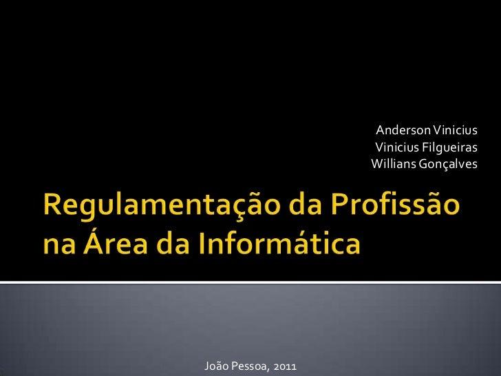 Regulamentação da Profissão na Área da Informática<br />Anderson Vinicius<br />Vinicius Filgueiras<br />Willians Gonçalves...