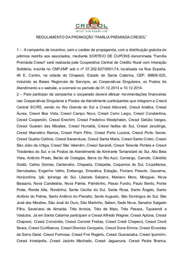 """REGULAMENTO DA PROMOÇÃO """"FAMÍLIA PREMIADA CRESOL"""" 1 – A campanha de incentivo, sem o caráter de propaganda, com a distribu..."""