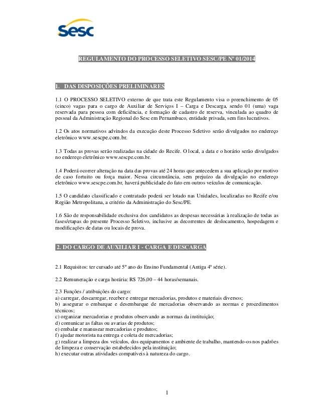 1 REGULAMENTO DO PROCESSO SELETIVO SESC/PE Nº 01/2014 1. DAS DISPOSIÇÕES PRELIMINARES 1.1 O PROCESSO SELETIVO externo de q...