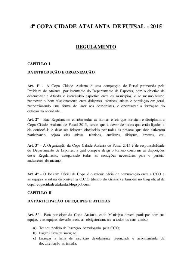 4ª COPA CIDADE ATALANTA DE FUTSAL - 2015 REGULAMENTO CAPÍTULO I DA INTRODUÇÃO E ORGANIZAÇÃO Art. 1º - A Copa Cidade Atalan...