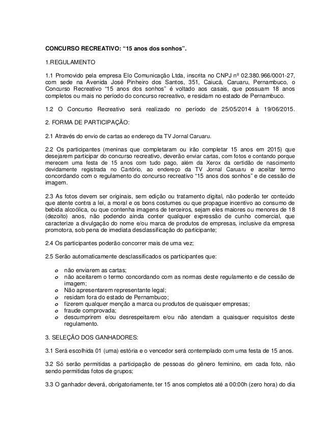 """CONCURSO RECREATIVO: """"15 anos dos sonhos"""". 1.REGULAMENTO 1.1 Promovido pela empresa Elo Comunicação Ltda, inscrita no CNPJ..."""