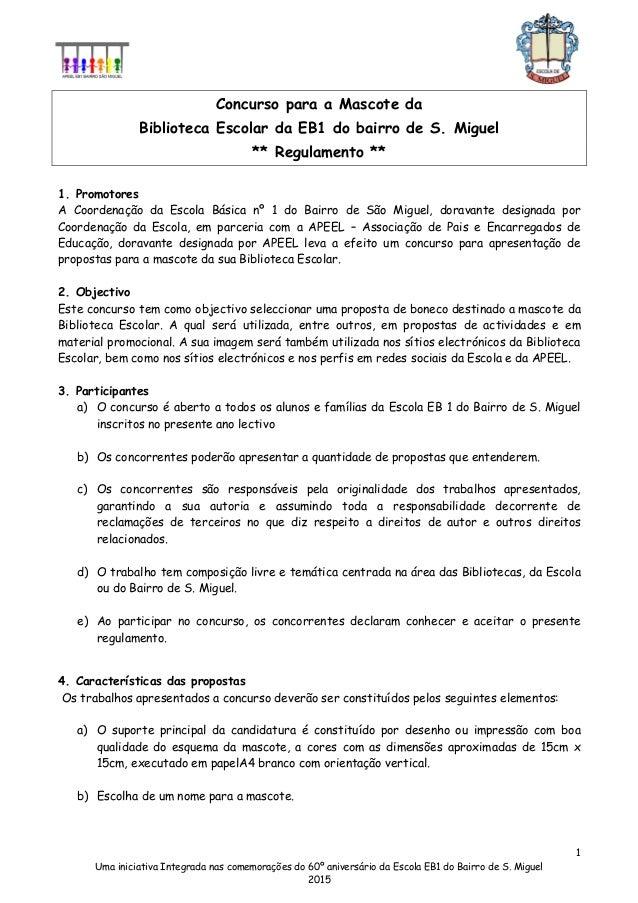 1 Uma iniciativa Integrada nas comemorações do 60º aniversário da Escola EB1 do Bairro de S. Miguel 2015 Concurso para a M...