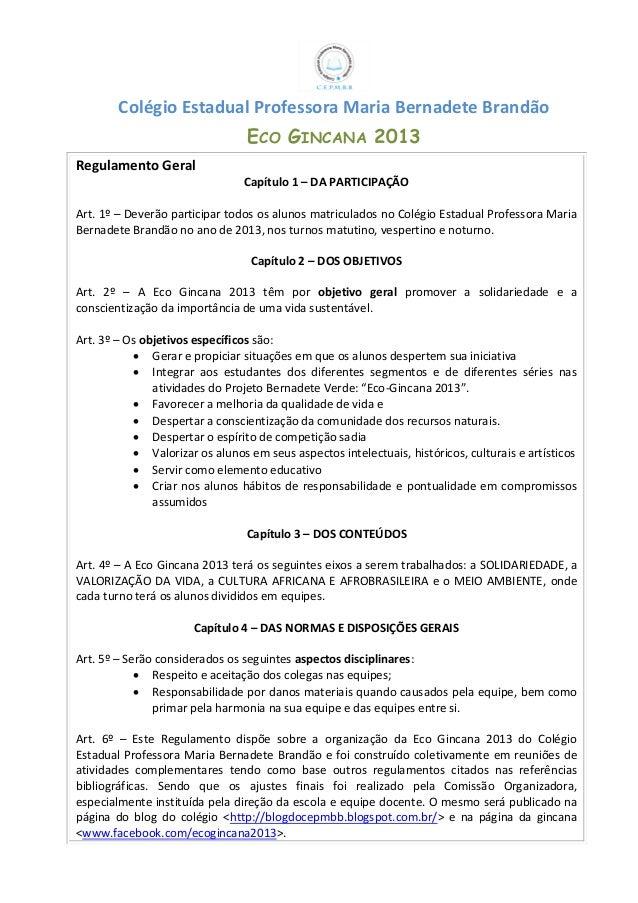 Colégio Estadual Professora Maria Bernadete Brandão ECO GINCANA 2013 Regulamento Geral Capítulo 1 – DA PARTICIPAÇÃO Art. 1...