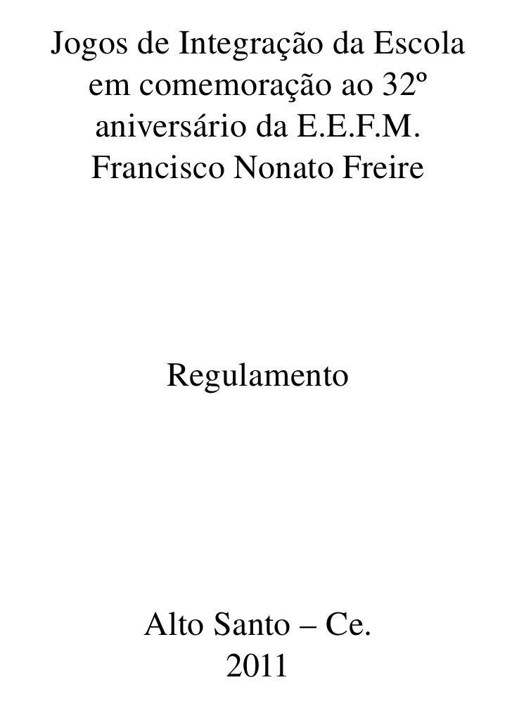 JogosdeIntegraçãodaEscola  emcomemoraçãoao32º   aniversáriodaE.E.F.M.   FranciscoNonatoFreire        Regulame...