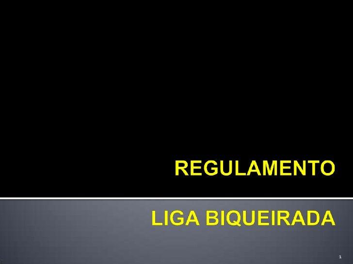 REGULAMENTOLIGA BIQUEIRADA<br />1<br />