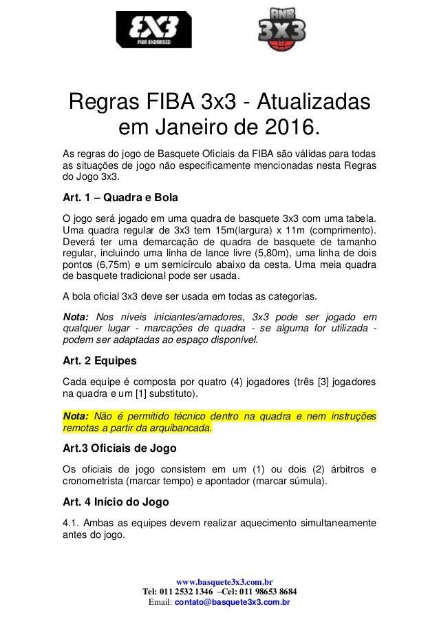 www.basquete3x3.com.br Tel: 011 2532 1346 –Cel: 011 98653 8684 Email: contato@basquete3x3.com.br Regras FIBA 3x3 - Atualiz...