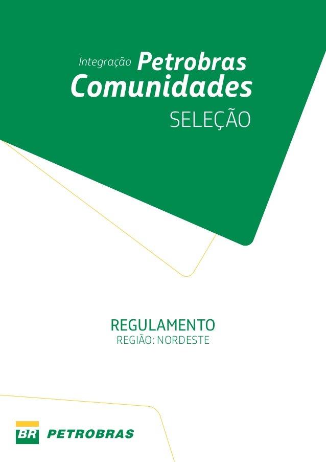 Integração  Petrobras  Comunidades SELEÇÃO  REGULAMENTO REGIÃO: NORDESTE