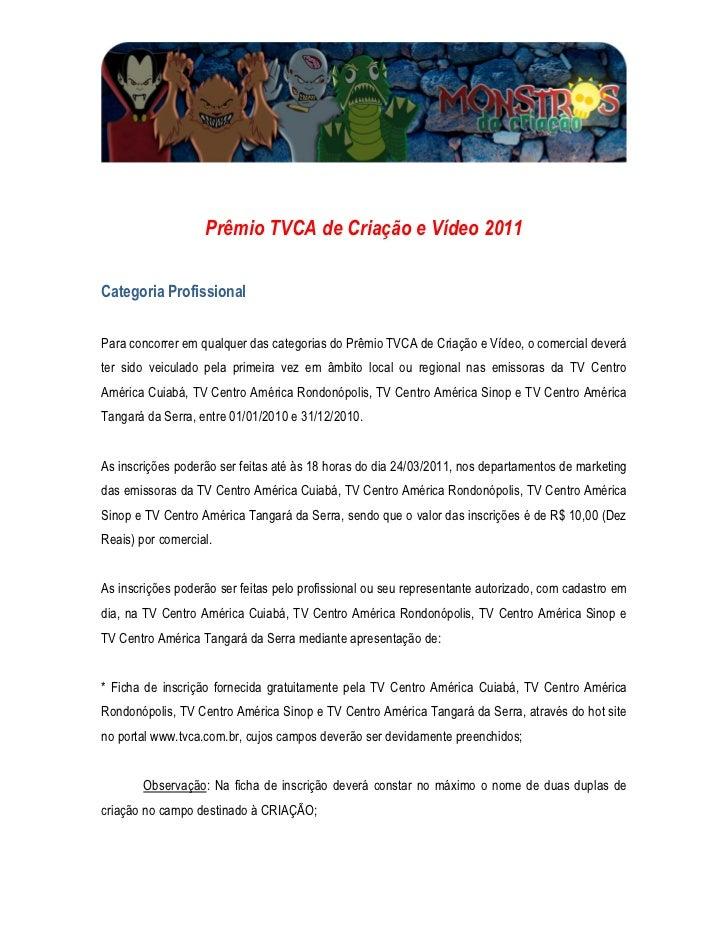 Prêmio TVCA de Criação e Vídeo 2011Categoria ProfissionalPara concorrer em qualquer das categorias do Prêmio TVCA de Criaç...