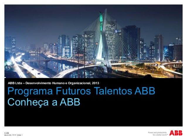 © ABBMonth DD, YYYY | Slide 1Programa Futuros Talentos ABBConheça a ABBABB Ltda – Desenvolvimento Humano e Organizacional,...