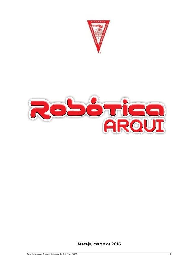Regulamento - Torneio Interno de Robótica 2016 1 Aracaju, março de 2016